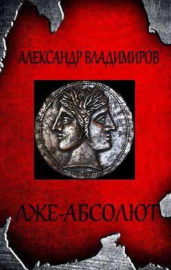 Александр Владимиров - Лже-Абсолют