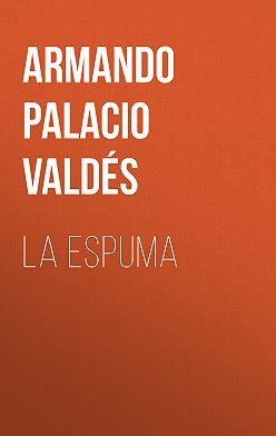Armando Palacio Valdés - La Espuma