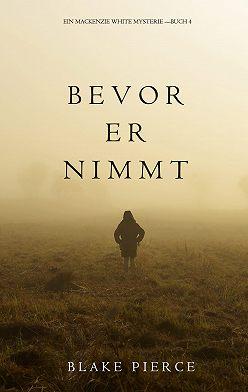 Блейк Пирс - Bevor Er Nimmt