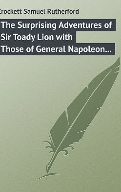 Samuel Crockett - The Surprising Adventures of Sir Toady Lion with Those of General Napoleon Smith