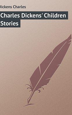 Чарльз Диккенс - Charles Dickens' Children Stories