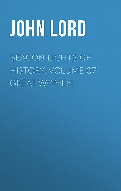John Lord - Beacon Lights of History, Volume 07: Great Women