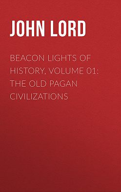 John Lord - Beacon Lights of History, Volume 01: The Old Pagan Civilizations