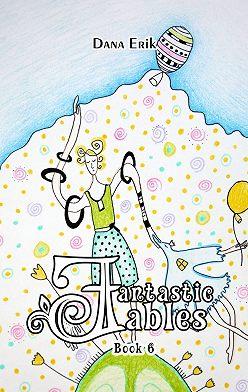 Dana Erik - Fantastic Fables. Book6