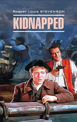 Роберт Льюис Стивенсон - Kidnapped / Похищенный. Книга для чтения на английском языке