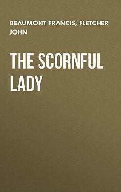 Francis Beaumont - The Scornful Lady