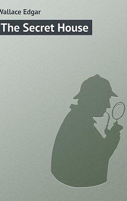 Edgar Wallace - The Secret House