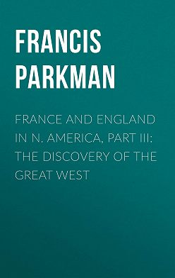 Francis Parkman - France and England in N. America, Part III: The Discovery of the Great West