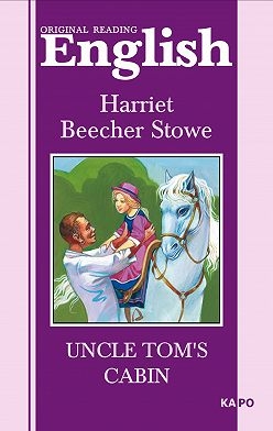 Гарриет Бичер-Стоу - Uncle Tom's cabin / Хижина дяди Тома. Книга для чтения на английском языке