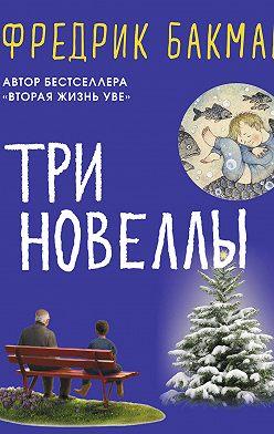Фредрик Бакман - Три новеллы