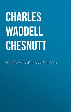 Charles Waddell Chesnutt - Frederick Douglass