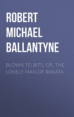 Robert Michael Ballantyne - Blown to Bits; or, The Lonely Man of Rakata