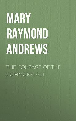 Mary Raymond Shipman Andrews - The Courage of the Commonplace