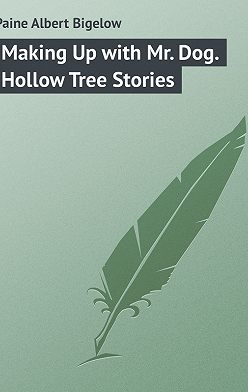 Albert Paine - Making Up with Mr. Dog. Hollow Tree Stories
