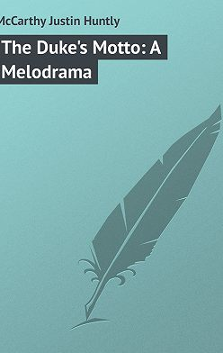 Justin McCarthy - The Duke's Motto: A Melodrama