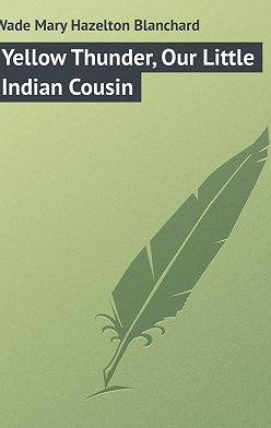 Mary Wade - Yellow Thunder, Our Little Indian Cousin