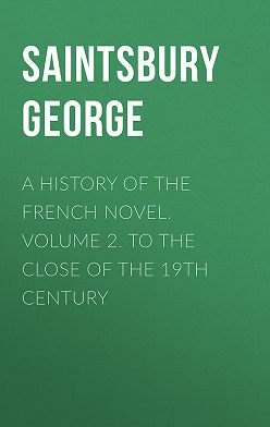 George Saintsbury - A History of the French Novel. Volume 2. To the Close of the 19th Century