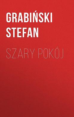 Grabiński Stefan - Szary pokój