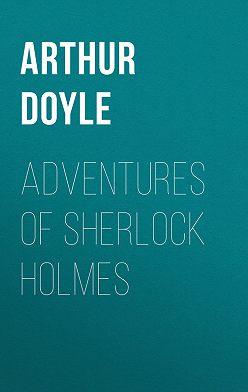 Артур Конан Дойл - Adventures of Sherlock Holmes