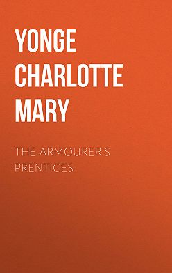 Charlotte Yonge - The Armourer's Prentices