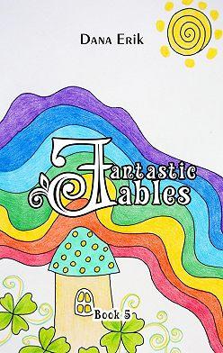 Dana Erik - Fantastic Fables. Book5