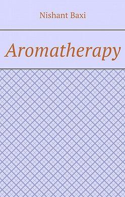 Nishant Baxi - Aromatherapy