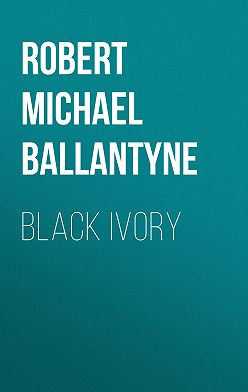 Robert Michael Ballantyne - Black Ivory
