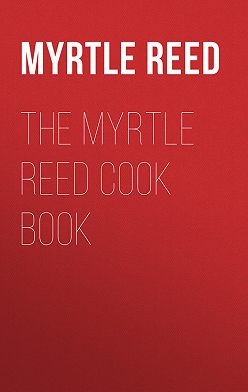 Myrtle Reed - The Myrtle Reed Cook Book