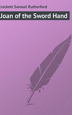 Samuel Crockett - Joan of the Sword Hand
