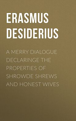 Desiderius Erasmus - A Merry Dialogue Declaringe the Properties of Shrowde Shrews and Honest Wives