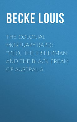 "Louis Becke - The Colonial Mortuary Bard; ""'Reo,"" The Fisherman; and The Black Bream Of Australia"
