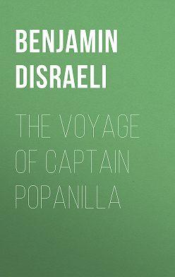 Benjamin Disraeli - The Voyage of Captain Popanilla