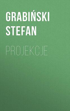 Grabiński Stefan - Projekcje