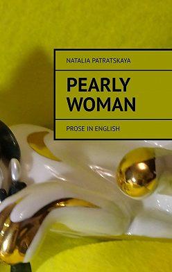 Natalia Patratskaya - Pearly woman. Prose inEnglish