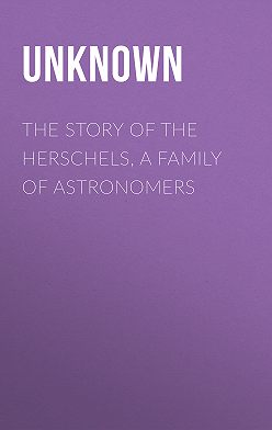 Unknown Unknown - The Story of the Herschels, a Family of Astronomers