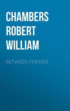 Robert Chambers - Between Friends