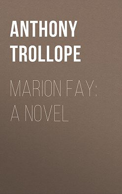 Anthony Trollope - Marion Fay: A Novel