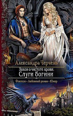 Александра Черчень - Закон о чистоте крови. Слуги богини