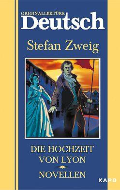 Stefan Zweig - Die hochzeit von Lyon. Novellen / Свадьба в Лионе. Новеллы. Книга для чтения на немецком языке
