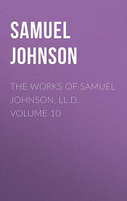Samuel Johnson - The Works of Samuel Johnson, LL.D. Volume 10