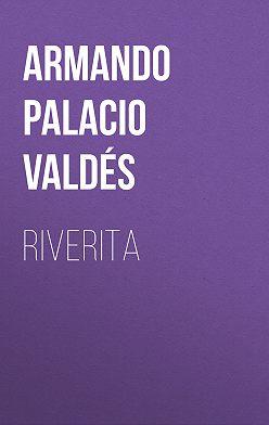 Armando Palacio Valdés - Riverita