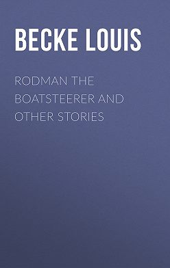 Louis Becke - Rodman The Boatsteerer And Other Stories