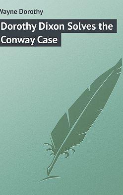 Dorothy Wayne - Dorothy Dixon Solves the Conway Case