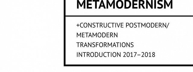 History from the Zero. Post metamodernism. + CONSTRUCTIVE POSTMODERN / METAMODERN TRANSFORMATIONS Introduction 2017–2018