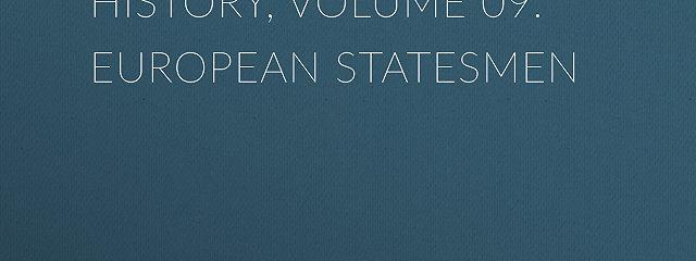 Beacon Lights of History, Volume 09: European Statesmen