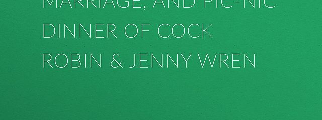 The Courtship, Marriage, and Pic-Nic Dinner of Cock Robin & Jenny Wren