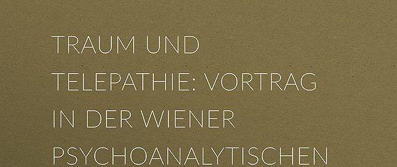 Traum und Telepathie: Vortrag in der Wiener psychoanalytischen Vereinigung