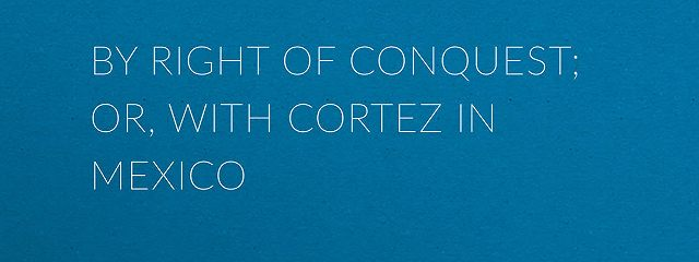 By Right of Conquest; Or, With Cortez in Mexico