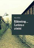 Max Klim -Ribbentrop… Carriera e crimini