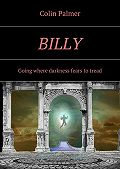 Colin Palmer -Billy. Going where darkness fears to tread…